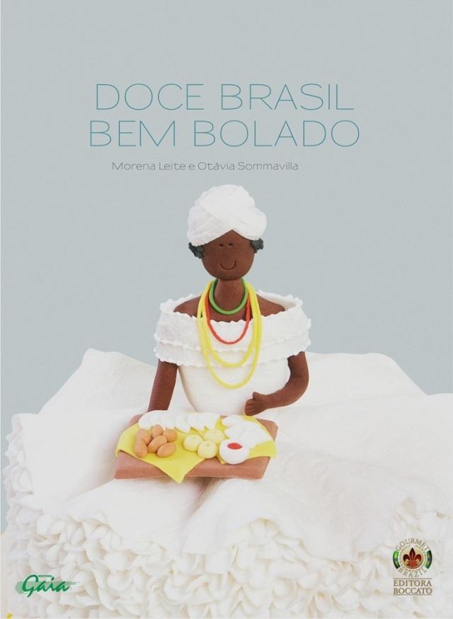 doce-brasil-bem-bolado---morena-leite-e-otavia-sommavilla_5689946_1664490